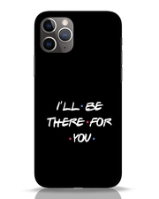 Buy I Will Be There For You iPhone 11 Pro Cover Online at ₹299.0